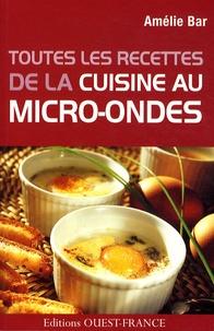 Amélie Bar - Toutes les recettes de la bonne cuisine au micro-ondes.
