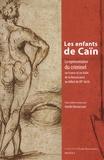 Amélie Bernazzani - Les enfants de Caïn - La représentation du criminel en France et en Italie, de la Renaissance au début du XXe siècle.