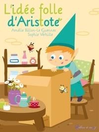Amélie Billon-Le Guennec et Sophie Verhille - L'idée folle d'Aristote.