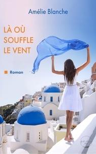 Amelie Blanche - Là où souffle le vent - 2020.