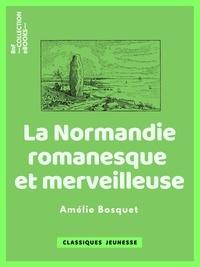 Amélie Bosquet - La Normandie romanesque et merveilleuse - Traditions, légendes et superstitions populaires de cette province.