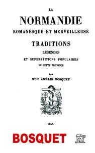 Amélie Bosquet - La Normandie romanesque et merveilleuse.