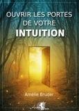 Amélie Bruder - Ouvrir les portes de votre intuition.