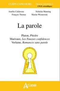 Amélie Calderone et Nicholas Manning - La parole - Platon, Phèdre ; Marivaux, Les Fausses Confidences ; Verlaine, Romances sans paroles.