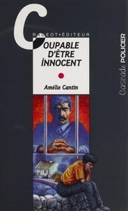 Amélie Cantin - Coupable d'être innocent.