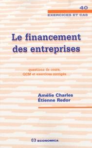 Amélie Charles et Etienne Redor - Le financement des entreprises - Questions de cours, QCM et exercices corrigés.