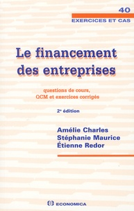 Amélie Charles et Stéphanie Maurice - Le financement des entreprises - Questions de cours, QCM et exercices corrigés.
