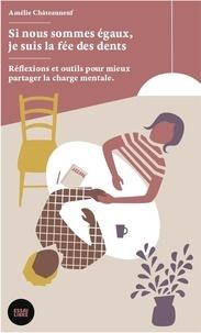 Amélie Châteauneuf - Si nous sommes égaux je suis la fée des dents - Réflexions et outils pour mieux partager la charge mentale..