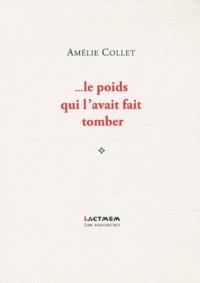 Amélie Collet - Le poids qui l'avait fait tomber.