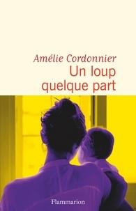 Amélie Cordonnier - Un loup quelque part.