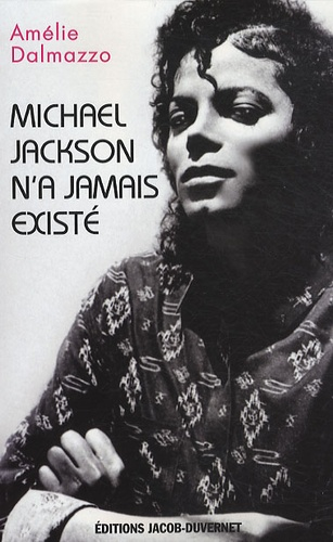 Amélie Dalmazzo - Michael Jackson n'a jamais existé - Etude d'un mythe contemporain.