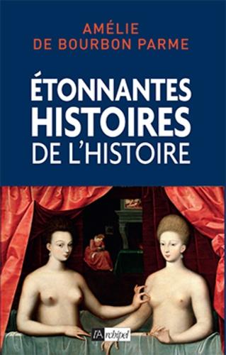 Amélie de Bourbon Parme - Etonnantes histoires de l'Histoire.