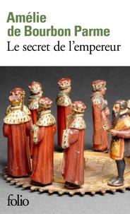 Amélie de Bourbon Parme - Le secret de l'empereur.