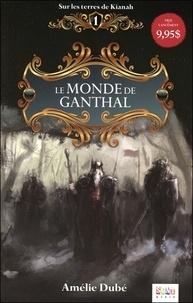 Amélie Dubé - Sur les terres de Kianah Tome 1 : Le monde de Ganthal.