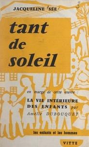 Amélie Dubouquet et Jacqueline Sée - Tant de soleil - Suivi de La vie intérieure des enfants, par Amélie Dubouquet.