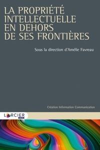 La propriété intellectuelle en dehors de ses frontières - Amélie Favreau pdf epub
