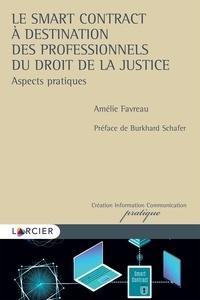 Amélie Favreau - Le smart contract à destination des professionnels du droit de la justice - Aspects pratiques.