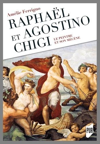 Raphaël et Agostino Chigi. Le peintre et son mécène