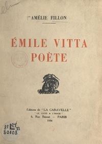 Amélie Fillon - Émile Vitta, poète.