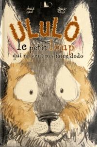 Amélie Galé et Jack Tow - Ululo - Le petit loup qui ne veut pas faire dodo.