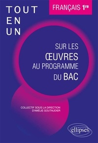 Amélie Goutaudier - Tout-en-un sur les oeuvres au programme du Bac Français 1re.
