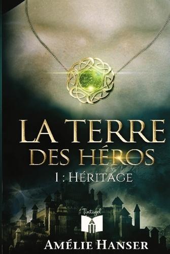Amélie Hanser - La terre des héros Tome 1 : .