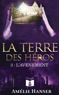 Amélie Hanser - La terre des héros Tome 3 : .