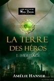 Amélie Hanser - La terre des héros - Tome 1, Héritage.