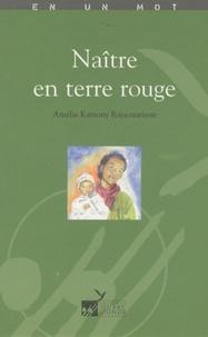 Amélie Kamony Rajaonarison - Naître en terre rouge.