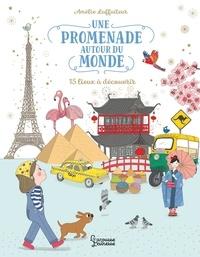 Amélie Laffaiteur - Une promenade autour du monde - 15 lieux à découvrir.