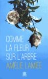 Amélie Lamiée - Comme la fleur sur l'arbre.