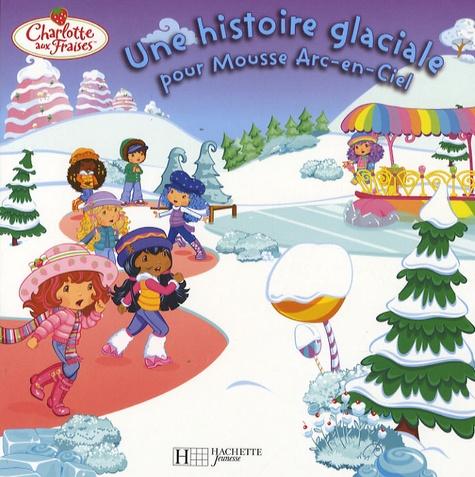 Amélie Lamirand - Une histoire glaciale pour Mousse Arc-en-Ciel.