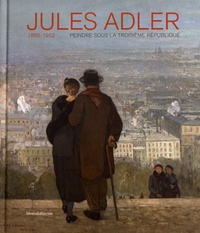 Amélie Lavin et Vincent Chambarlhac - Jules Adler (1865-1952) - Peindre sous la Troisième République.