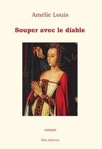 Amélie Louis - Souper avec le diable.