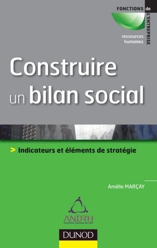 Amélie Marcay - Construire un bilan social - Indicateurs et éléments de stratégie.