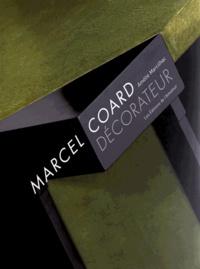 Amélie Marcilhac - Marcel Coard décorateur.