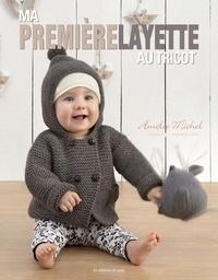 Amélie Michel - Ma première layette au tricot.