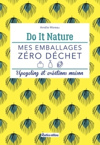 Amélie Moreau et Alexandra Alzieu - Mes emballages zéro déchet - Upcycling et créations maison.