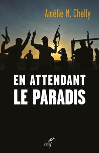 Amélie-Myriam Chelly - En attendant le paradis - Anatomie des radicalisations.