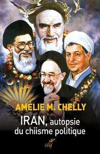 Amélie-Myriam Chelly - Iran, autopsie du chiisme politique.