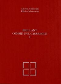 Amélie Nothomb et Kikie Crêvecoeur - Brillant comme une casserole.