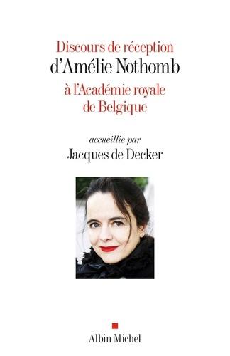 Discours de réception d'Amélie Nothomb à l'Académie royale de Belgique. Accueillie par Jacques De Decker