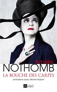 Amélie Nothomb et Amélie Nothomb - La bouche des carpes.