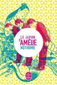 Amélie Nothomb - Le Japon d'Amélie Nothomb - Stupeur et tremblements ; Métaphysique des tubes ; Ni d'Eve ni d'Adam ; Les Myrtilles ; La nostalgie heureuse.