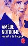 Amélie Nothomb - Riquet à la houppe.
