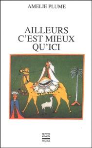 Amélie Plume - Ailleurs c'est mieux qu'ici.