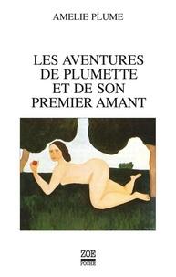 Amélie Plume et Catherine Safonoff - Les Aventures de Plumette et de son premier amant.
