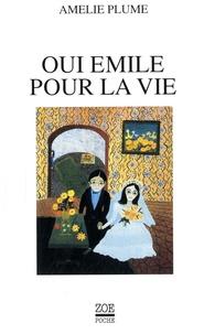 Amélie Plume - Oui Emile pour la vie.