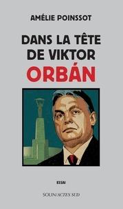 Amelie Poinssot - Dans la tête de Viktor Orban.