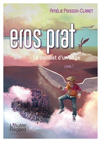Amélie Poisson-Claret - Eros Prat - Le combat d'un ange.